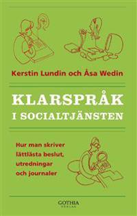 Klarspråk i socialtjänsten : hur man skriver lättlästa beslut, utredningar och journaler