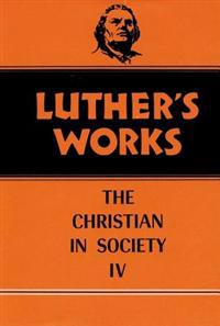 Luther's Works Christian in Society IV