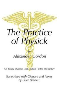 The Practice of Physick by Alexander Gordon