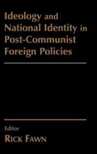 Ideology and National Identity in Post-Communist Foreign Policy