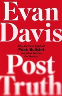 Post-truth - why we have reached peak bullshit and what we can do about it