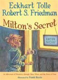 Miltons secret - an adventure of discovery through then, when, and the powe