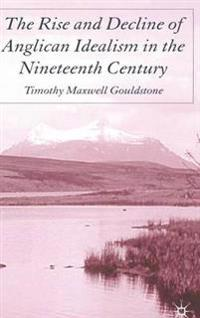 The Rise And Decine of Anglican Idealism In The Nineteenth Century