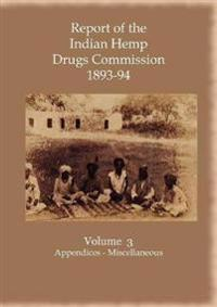 Report of the Indian Hemp Drugs Commission 1893-94 Volume 3 Appendices - Miscellaneous