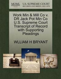 Work Min & Mill Co V. Dr Jack Pot Min Co U.S. Supreme Court Transcript of Record with Supporting Pleadings