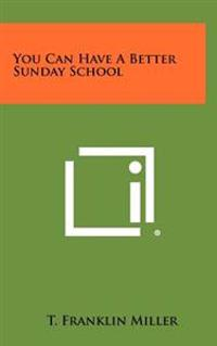 You Can Have a Better Sunday School