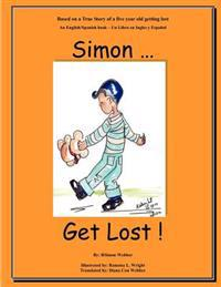 Simon...Get Lost!: Based on a True Story of a Five Year Old Getting Lost - An English/Spanish Book - Un Libro En Ingles y Espanol