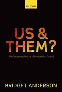 Us and Them?: The Dangerous Politics of Immigration Controls
