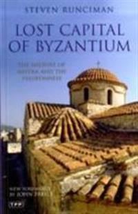 Lost capital of byzantium - the history of mistra and the peloponnese