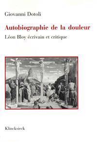 Autobiographie de La Douleur: Leon Bloy Ecrivain Et Critique