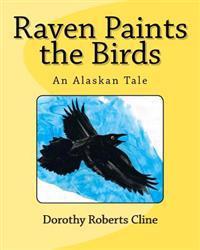 Raven Paints the Birds: An Alaskan Tale