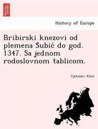 Bribirski Knezovi Od Plemena S Ubic Do God. 1347. Sa Jednom Rodoslovnom Tablicom.