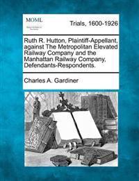 Ruth R. Hutton, Plaintiff-Appellant, Against the Metropolitan Elevated Railway Company and the Manhattan Railway Company, Defendants-Respondents.