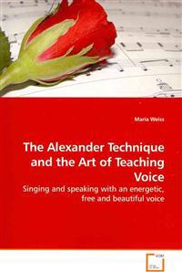 The Alexander Technique and the Art of Teaching Voice