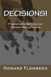 Decisions!: Pragmatically Optimize Your Decision-Making Process
