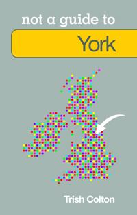Not a Guide to: York