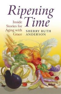 Ripening Time: Inside Stories for Aging with Grace