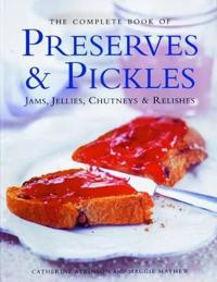 The Complete Book of Preserves & Pickles: Jams, Jellies, Chutneys & Relishes