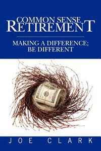 Common Sense Retirement: Making a Difference; Be Different