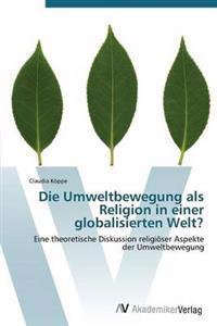 Die Umweltbewegung ALS Religion in Einer Globalisierten Welt?