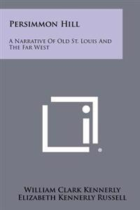 Persimmon Hill: A Narrative of Old St. Louis and the Far West