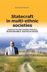 Statecraft in Multi-Ethnic Societies: Pathways to the Construction of a Sustainable Kenyan State