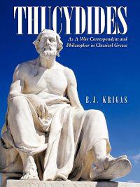 Thucydides As a War Correspondent and Philosopher in Classical Greece
