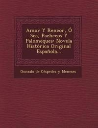 Amor y Rencor, O Sea, Pachecos y Palomeques: Novela Historica Original Espanola...
