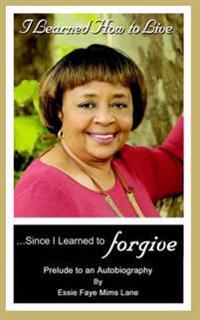 I Learned How to Live Since I Learned to Forgive