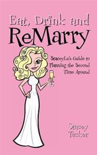 Eat, Drink and Remarry: Staceylu's Guide to Planning the Second Time Around
