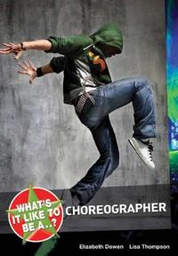 Whats it like to be a...? choreographer