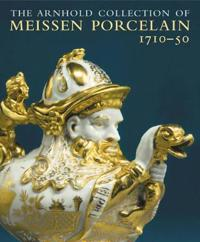 The Arnhold Collection of Meissen Porcelain