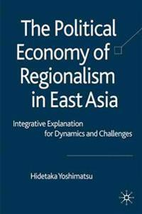 The Political Economy of Regionalism in East Asia