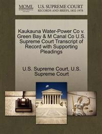 Kaukauna Water-Power Co V. Green Bay & M Canal Co U.S. Supreme Court Transcript of Record with Supporting Pleadings