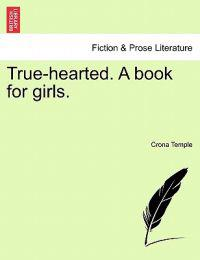 True-Hearted. a Book for Girls.