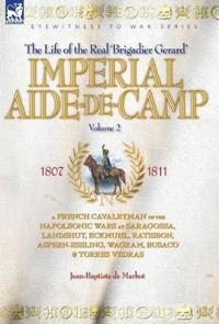Imperial Aide-de-camp- a French Cavalryman of the Napoleonic Wars at Saragossa, Landshut, Eckmuhl, Ratisbon, Aspern-essling, Wagram, Busaco & Torres Vedras
