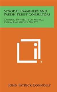 Synodal Examiners and Parish Priest Consultors: Catholic University of America, Canon Law Studies, No. 177