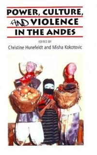 Power, Culture, and Violence in the Andes