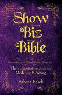 Show Biz Bible: The Authoritative Book on Modeling & Acting