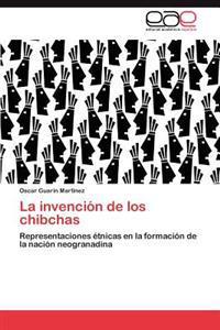 La Invencion de Los Chibchas