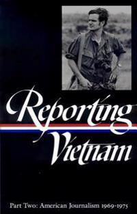 Reporting Vietnam Vol. 2 (Loa #105): American Journalism 1969-1975