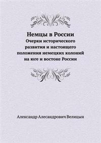 Nemtsy V Rossii Ocherki Istoricheskogo Razvitiya I Nastoyaschego Polozheniya Nemetskih Kolonij Na Yuge I Vostoke Rossii