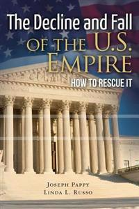 The Decline and Fall of the U.S. Empire: How to Rescue It