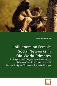 Influences on Female Social Networks in Old-world Primates