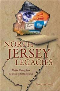 North Jersey Legacies:: Hidden History from the Gateway to the Skylnds