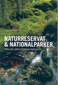 Naturreservat & Nationalparker : pärlor i den svenska naturen
