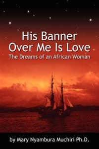 His Banner Over Me Is Love: The Dreams of an African Woman