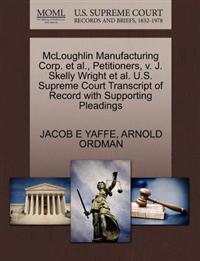 McLoughlin Manufacturing Corp. et al., Petitioners, V. J. Skelly Wright et al. U.S. Supreme Court Transcript of Record with Supporting Pleadings