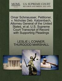 Omar Schmeusser, Petitioner, V. Nicholas Deb. Katzenbach, Attorney General of the United States, et al. U.S. Supreme Court Transcript of Record with Supporting Pleadings