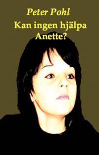 Kan ingen hjälpa Anette?